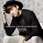 KEVIN (from U-KISS) / Make me / Out of my life feat.K (CD+スマプラ)  〔CD Maxi〕