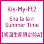 Kis-My-Ft2 キスマイフットツー / Sha la la☆Summer Time (+DVD)【初回生産限定盤A】  〔CD Maxi〕