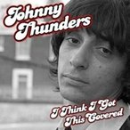 Johnny Thunders ジョニーサンダーズ / I Think I've Got This Covered 輸入盤 〔CD〕