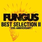 FUNGUS / BEST SELECTION II 〜20th ANNIVERSARY〜  〔CD〕