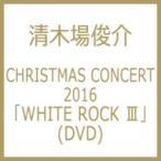 清木場俊介 キヨキバシュンスケ / CHRISTMAS CONCERT 2016 「WHITE ROCK III」(DVD)  〔DVD〕