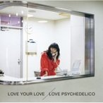 LOVE PSYCHEDELICO ラブサイケデリコ / LOVE YOUR LOVE 【初回限定盤】(2CD)  〔CD〕