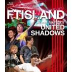 FTISLAND エフティアイランド / FTISLAND Arena Tour 2017 - UNITED SHADOWS - (Blu-ray)  〔BLU-RAY DISC〕