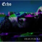 DEAN FUJIOKA / Echo 【初回盤A】(+DVD)  〔CD Maxi〕