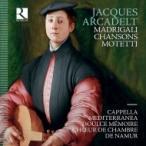 アルカデルト、ジャック(1505-1568) / モテット、マドリガーレとシャンソン ナミュール室内合唱団、カペラ