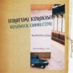 Hirofumi Kurokawa Bushwick Connective (������ʸ) / Borderless ������ ��CD��