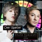 """Shuta Sueyoshi feat. ISSA / Over """"Quartzer"""" (CD+DVD)  〔CD Maxi〕"""