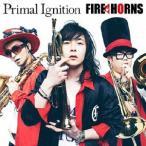 Primal Ignition/FIRE HORNS[CD]【返品種別A】