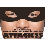 25th Anniversary DREAMS COME TRUE CONCERT TOUR 2014 - ATTACK25 - 通常盤  DVD