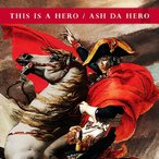 [枚数限定]THIS IS A HERO/ASH DA HERO[CD]【返品種別A】