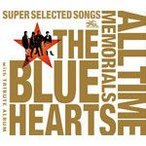 THE BLUE HEARTS 30th ANNIVERSARY ALL TIME MEMORIALS〜SUPER SELECTED SONGS〜(通常盤A)/THE BLUE HEARTS[CD]【返品種別A】