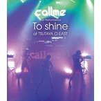 callme Live Performance「To shine」at TSUTAYA O-EAST/callme[Blu-ray]【返品種別A】