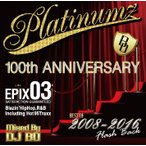 【洋楽 MIX CD】EPIX 03 -100th Anniversary Best Of Platinumz Selection (2008 - 2016)- / DJ Bo[M便 2/12]