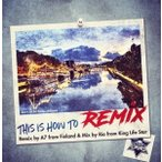 【CD】This is How To Remix / A7 fr Finland & Mix by Rio fr King Life Star[M便 1/12]