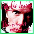 PUBLIC IMAGE LTD. (PIL) パブリック・イメージ・リミテッド / THIS IS WHAT YOU WANT...THIS IS WHAT YOU GET