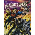 DC Comics VARIANT - DC Comics Variant Covers: The Complete Visual History