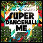 【送料無料選択可】RYO the SKYWALKER/SUPER DANCEHALL ME