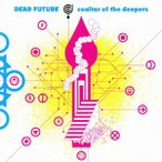 coaltar of the deepers/DEAR FUTURE