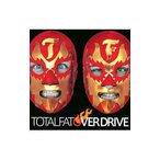 TOTALFAT/OVER DRIVE