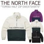 ノースフェイス スウェット THE NORTH FACE TOPEKA HALF ZIP SWEATSHIRTS トピカ ハーフジップ スウェットシャツ 全3色 NM5MK54J/K/L ウェア