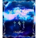 Kalafina LIVE TOUR 2015 2016  far on the water Special Final  東京国際フォーラムホールA  Blu-ray