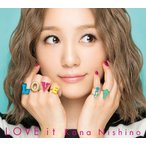 LOVE it   【初回生産限定盤  /  DVD付】 / 西野カナ