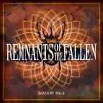REMNANTS OF THE FALLEN / SHADOW WALK��REMNANTS OF THE FALLEN�ϡδڹ� CD��