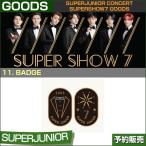 11. BADGE / SUPERJUNIOR WORLD TOUR [SUPER SHOW 7] GOODS /1��ͽ��