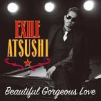 EXILE ATSUSHI/Beautiful Gorgeous Love(CD) 2016/7/6発売 RZCD-86149