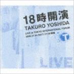 吉田拓郎/18時開演 TAKURO YOSHIDA LIVE at TOKYO INTERNATIONAL FORUM(3CD+DVD)(CD)