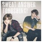 東方神起/Sweat/Answer(初回生産限定盤/CD+DVD)(CD)