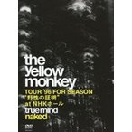 "THE YELLOW MONKEY/TRUE MIND ""NAKED"" -TOUR'96 FOR SEASON ""野性の証明"" at NHKホール(DVD)"