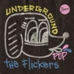 The Flickers/UNDERGROUND POP(CD)