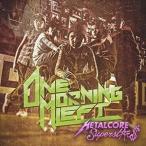 ワン・モーニング・レフト/METALCORE SUPERSTARS(CD)