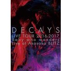 DECAYS LIVE TOUR 2016-2017 Baby who wanders Live at Akasaka BLITZ(完全限定生産盤)(DVD)