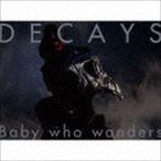 DECAYS/Baby who wanders(初回生産限定盤B/CD+Blu-ray)(CD)