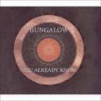 Bungalow/ユー・オールレディ・ノウ(CD)