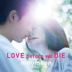 CD/moumoon/LOVE before we DIE
