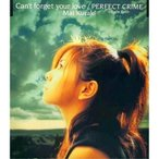 CD/倉木麻衣/Can't forget your love/PERFECT CRIME -Single Edit-