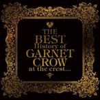 CD/GARNET CROW/THE BEST History of GARNET CROW at the crest... (通常盤)