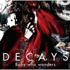 CD/DECAYS/Baby who wanders (通常盤)