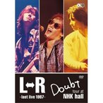 DVD/L⇔R/L⇔R Doubt tour at NHK hall〜last live 1997〜