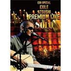 DVD/EXILE ATSUSHI/EXH SPECIAL EXILE ATSUSHI PREMIUM LIVE SOLO