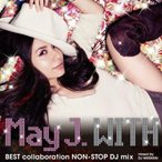 CD/May J./WITH 〜BEST collaboration NON-STOP DJ mix〜 mixed by DJ WATARAI