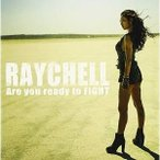 CD/Raychell/Are you ready to FIGHT