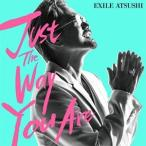 CD/EXILE ATSUSHI/Just The Way You Are