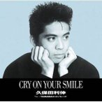 CD/久保田利伸/CRY ON YOUR SMILE