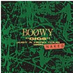 "CD/BOOWY/""GIGS"" JUST A HERO TOUR 1986 NAKED (Blu-specCD2)"