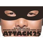 DVD/DREAMS COME TRUE/25th Anniversary DREAMS COME TRUE CONCERT TOUR 2014 ATTACK25 (通常版)