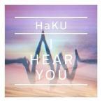 CD/HaKU/I HEAR YOU (CD+DVD) (初回限定盤)